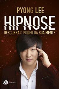Hipnose: Descubra o poder da sua mente do Pyong Lee ebook por R$ 7