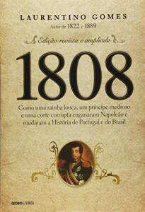 Livro 1808: Como uma rainha louca, um príncipe medroso e uma corte corrupta enganaram Napoleão e mudaram a História de Portugal e do Brasil