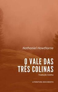 Ebook Grátis: O Vale das Três Colinas - Nathaniel Hawthorne