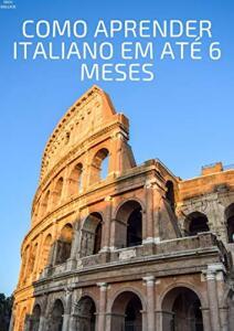 [eBook GRÁTIS] COMO APRENDER ITALIANO EM ATÉ 6 MESES: O guia definitivo