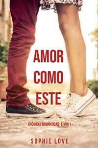 Ebook grátis - Amor Como Este (Crônicas Românticas—Livro 1)