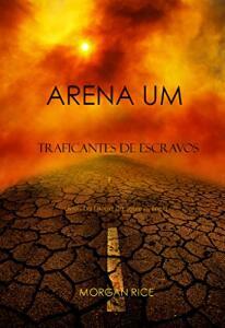 Ebook grátis - Arena Um: Traficantes De Escravos (Livro I Da Trilogia Da Sobrevivência)