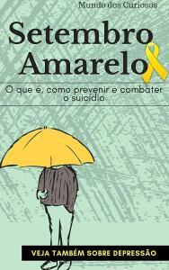 Setembro Amarelo: O que é, como prevenir e combater o suicídio