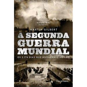 eBook - A Segunda Guerra Mundial: Os 2174 dias que mudaram o mundo - Martin Gilbert
