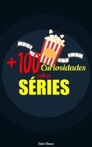 +100 Curiosidades Sobre Séries Ebook Grátis