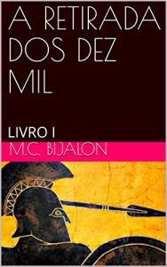 eBook - A RETIRADA DOS DEZ MIL: LIVRO I (As guerras Greco-Persas)