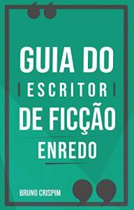 [eBook GRÁTIS] GUIA do Escritor de Ficção: Especial Enredo e Personagens