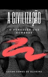 [eBook GRÁTIS] A CIVILIZAÇÃO: O RENASCER DAS SOMBRAS