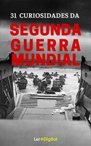[eBook GRÁTIS] 31 Curiosidades Sobre a Segunda Guerra Mundial