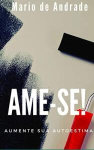 Ame-se!: Aumente sua autoestima Ebook Grátis