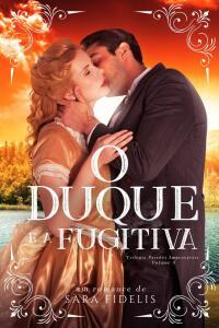 [Ebook] O Duque e a Fugitiva (Trilogia Paixões Improváveis Livro 3)