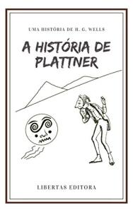 [eBook GRÁTIS] A História de Plattner - H.G Wells