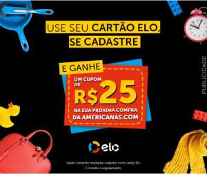 Use cartão ELO, cadastre-se e ganhe R$ 25 na proxima compra da Americanas.com