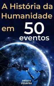 A História da Humanidade em 50 Eventos: Das Civilizações Antigas aos Tempos Modernos