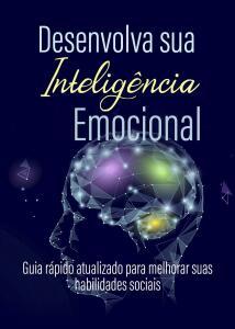 Desenvolva sua Inteligência Emocional: Guia rápido para melhorar suas habilidades sociais E-book