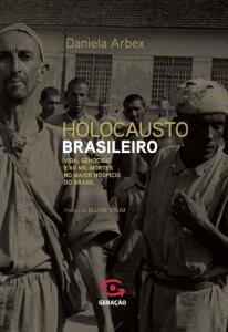 Holocausto Brasileiro: Genocídio: 60 mil mortos no maior hospício do Brasil - R$20