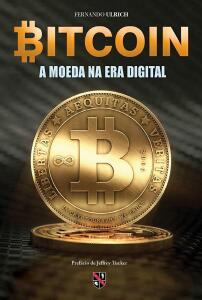 Bitcoin - A moeda na era digital - Fernando Ulrich