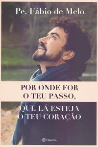 Por onde for o teu passo, que lá esteja o teu coração - Padre Fábio de Melo | R$15