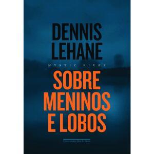 Sobre meninos e lobos - Dennis Lehane
