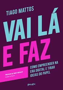 [E-BOOK] Vai lá e faz: Como empreender na era digital e tirar ideias do papel