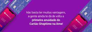 [AME] Peça Cartão Shoptime e Receba a Primeira Anuidade