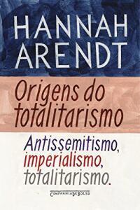 eBook | Origens do totalitarismo: Antissemitismo, imperialismo, totalitarismo - R$15