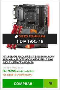[À VISTA] KIT UPGRADE PLACA MÃE MSI B450 TOMAHAWK AMD AM4 + PROCESSADOR AMD RYZEN 5 3600 3.6GHZ + MEMÓRIA DDR4 16