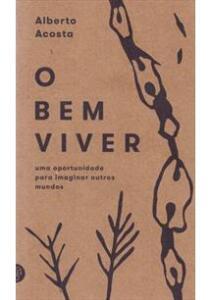 Livro: O Bem Viver. Uma Oportunidade Para Imaginar Outros Mundos