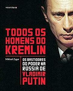 Livro: Todos os homens do Kremlin: os bastidores do poder na Rússia de Vladimir Putin