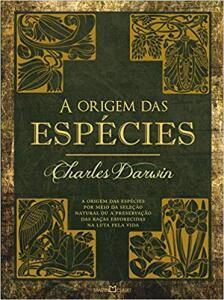 [Prime] A origem das espécies: A origem das espécies por meio da seleção natural ou a preservação das raças favorecidas na luta pela vida
