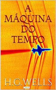 eBook | A Máquina do Tempo (Coleção H.G. Wells) - R$4