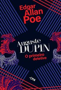 [eBook] Auguste Dupin: O primeiro detetive - Edgar Allan Poe