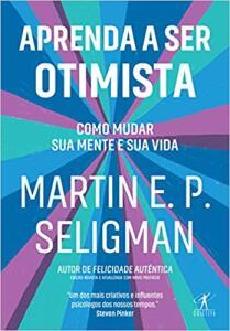 Aprenda a ser otimista: Como mudar sua mente e sua vida | R$41