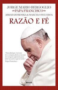 Ebook grátis: Razão e Fé (papa Francisco, rabino Skorka e pastor Figueroa)