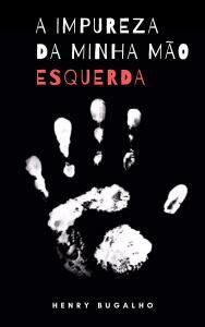 Ebook - A Impureza da Minha Mão Esquerda (Henry Bugalho)