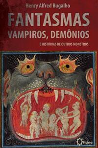 [e-Book] - Fantasmas, Vampiros, Demônios e histórias de outros Monstros
