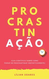 eBook | PROCRASTINAÇÃO: Guia científico sobre como parar de procrastinar (definitivamente) - R$8