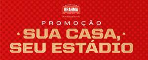 Brahma| Promoção sua casa seu estádio