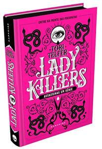 Lady Killers: Assassinas em Série: As mulheres mais letais da história
