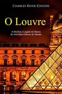 eBook - O Louvre: A História e Legado do Museu de Arte Mais Famoso do Mundo
