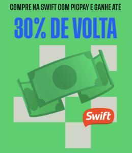 Compre na Swift com PicPay e ganhe 30% de Cashback