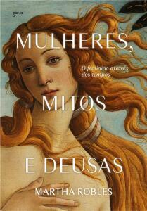 Mulheres, Mitos e Deusas: O feminino através dos tempos | R$ 30