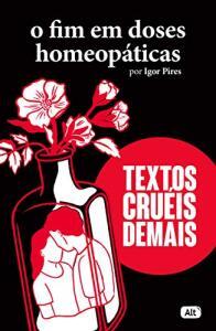 Livro - O fim em doses homeopáticas - Textos cruéis demais | R$14