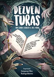 Dezventuras: um livro escrito a Dez Mãos eBook Kindle R$3