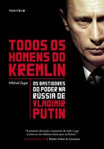 [Prime] eBook - Todos os homens do Kremlin: Os bastidores do poder na Rússia de Vladimir Putin