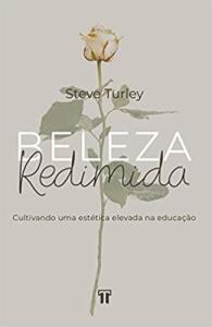 Livro - Beleza Redimida: Cultivando uma Estética Elevada na Educação | R$15