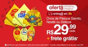 [APP] Ovos de Páscoa Garoto, Nestlé ou Delicce + Frete Grátis* | R$30