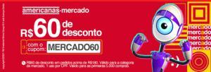 Cupom de R$60 para compras acima de R$180 Americanas Mercado