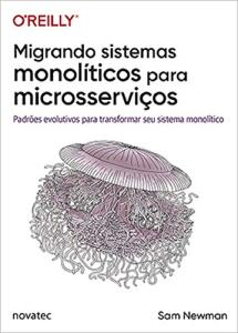 Livro - Migrando Sistemas Monolíticos Para Microsserviços | R$ 52