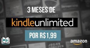 3 meses kindle unlimited por 1,99 (novos usuários)